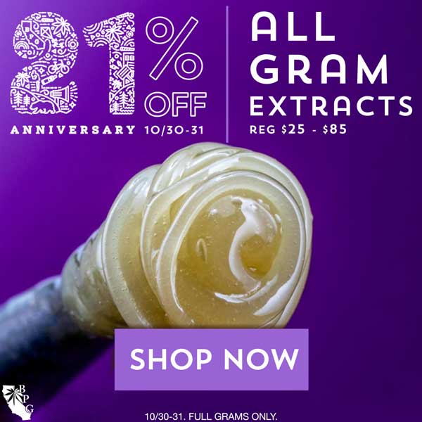 21% off All 1 Gram Extracts at BPG Halloween Weekend October 30-31. Live Rosin, Resin, Badder, Hash, Dabs, Crystalline, and more.