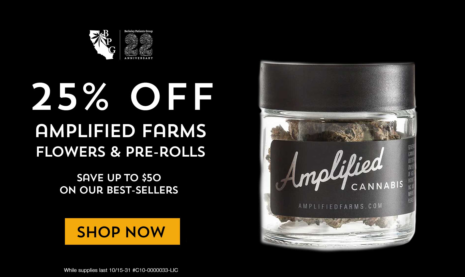 25% off Amplified eighths, half ounces and pre-rolls at BPG while supplies last,